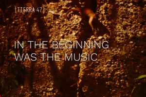 In the beginning was the music / Tierra 47